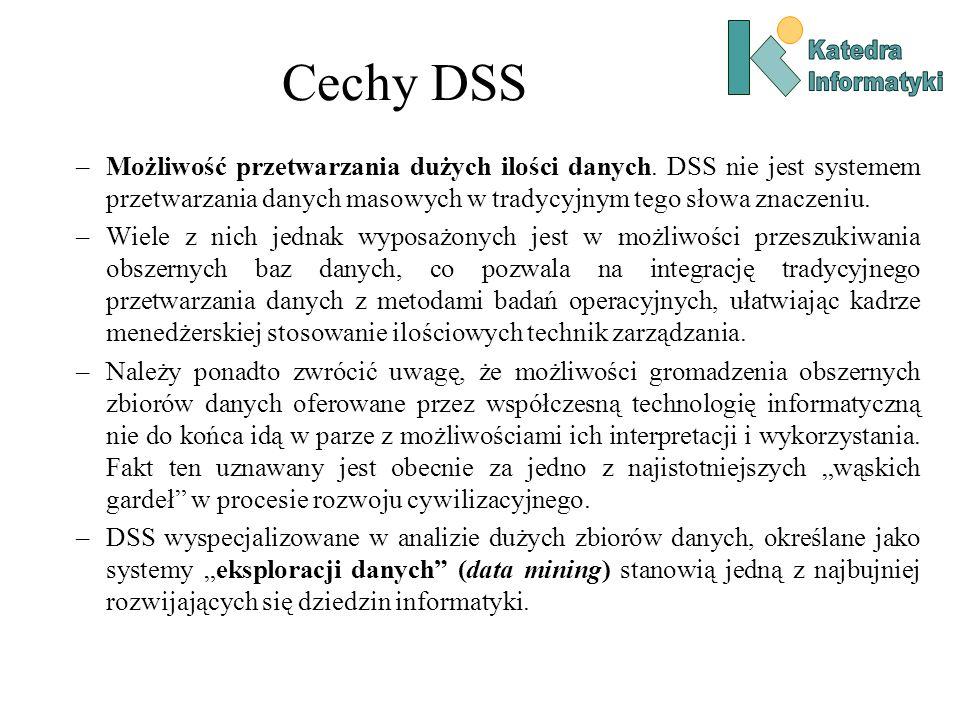 –Możliwość przetwarzania dużych ilości danych. DSS nie jest systemem przetwarzania danych masowych w tradycyjnym tego słowa znaczeniu. –Wiele z nich j