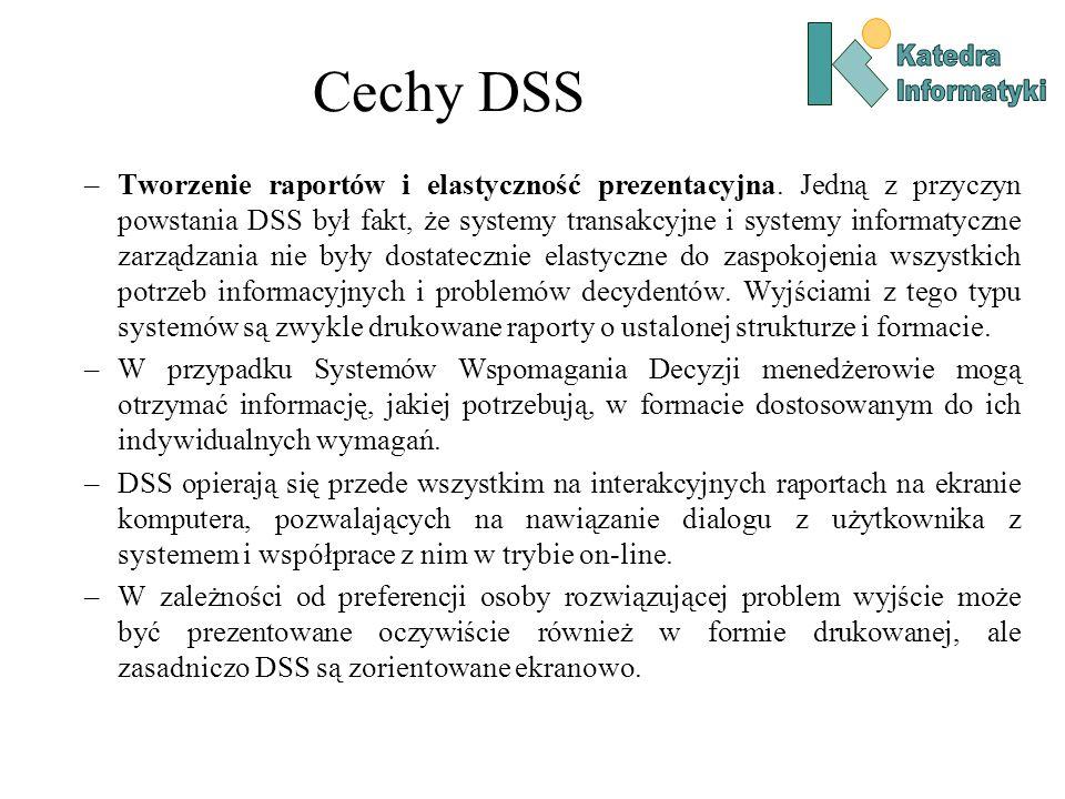 –Tworzenie raportów i elastyczność prezentacyjna. Jedną z przyczyn powstania DSS był fakt, że systemy transakcyjne i systemy informatyczne zarządzania