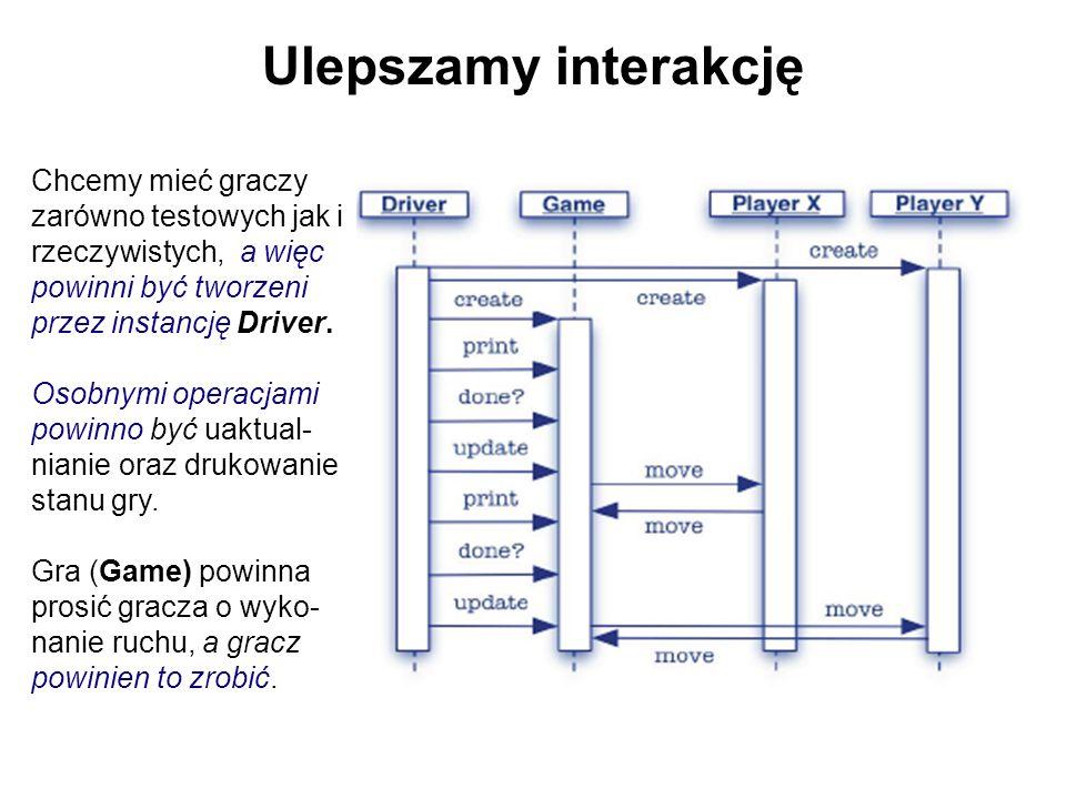 O i X - Gomoku Najprościej: 1.Zdefiniować interfejs Plansza wymagany przez granie – X i O imlementuje ten interfejs 2.Ustalić interfejs – większa plansza zmiana set() get() inRange() 3.