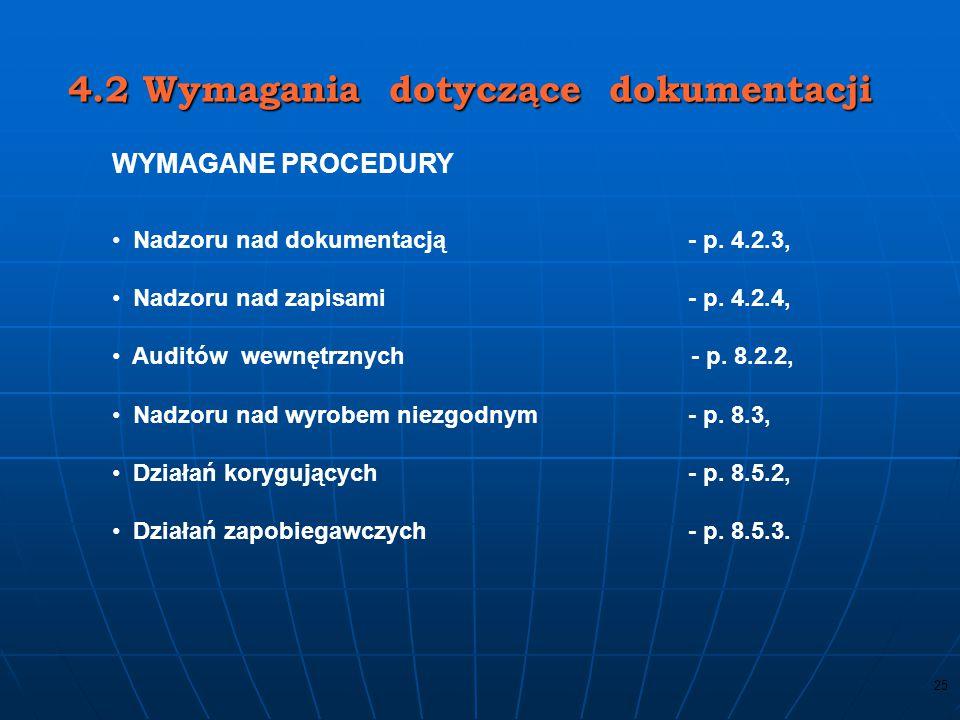 24 4.2 Wymagania dotyczące dokumentacji Księga jakości Organizacja powinna ustanowić i utrzymywać księgę jakości, która zawiera: a) zakres systemu zar