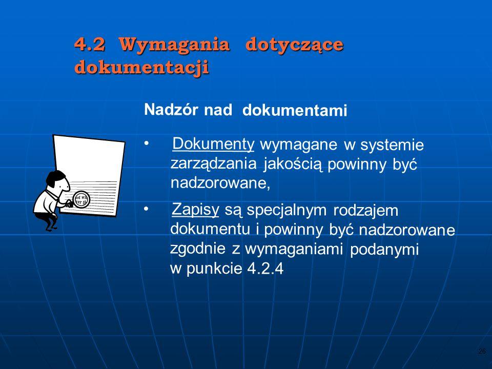 25 4.2 Wymagania dotyczące dokumentacji WYMAGANE PROCEDURY Nadzoru nad dokumentacją - p. 4.2.3, Nadzoru nad zapisami - p. 4.2.4, Auditów wewnętrznych