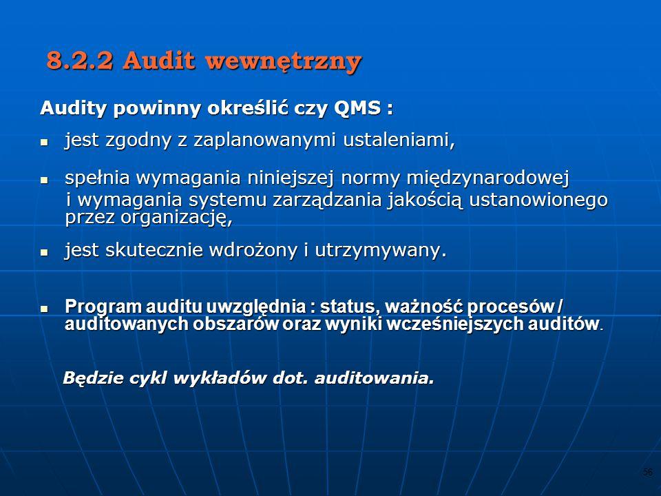 55 Jako jeden z mierników funkcjonowania systemu zarządzania jakością organizacja powinna: Jako jeden z mierników funkcjonowania systemu zarządzania jakością organizacja powinna: monitorować informacje dotyczące odbioru przez klienta stopnia spełnienia jego wymagań monitorować informacje dotyczące odbioru przez klienta stopnia spełnienia jego wymagań określić metody uzyskiwania określić metody uzyskiwania i wykorzystania tych informacji.