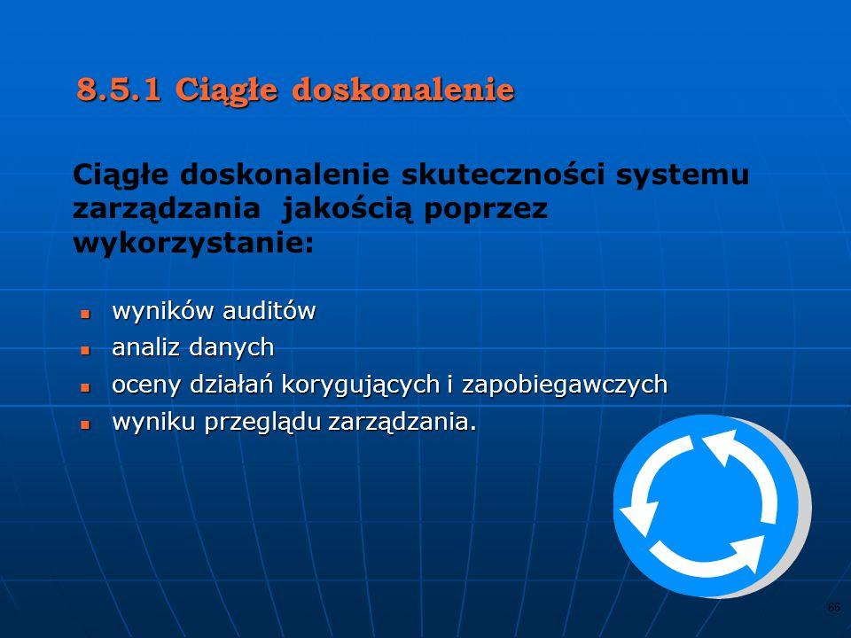 65 8.4 Analiza danych Organizacja powinna zbierać i analizować odpowiednie dane dot. : Zadowolenia klientaZadowolenia klienta Zgodności z wymaganiami