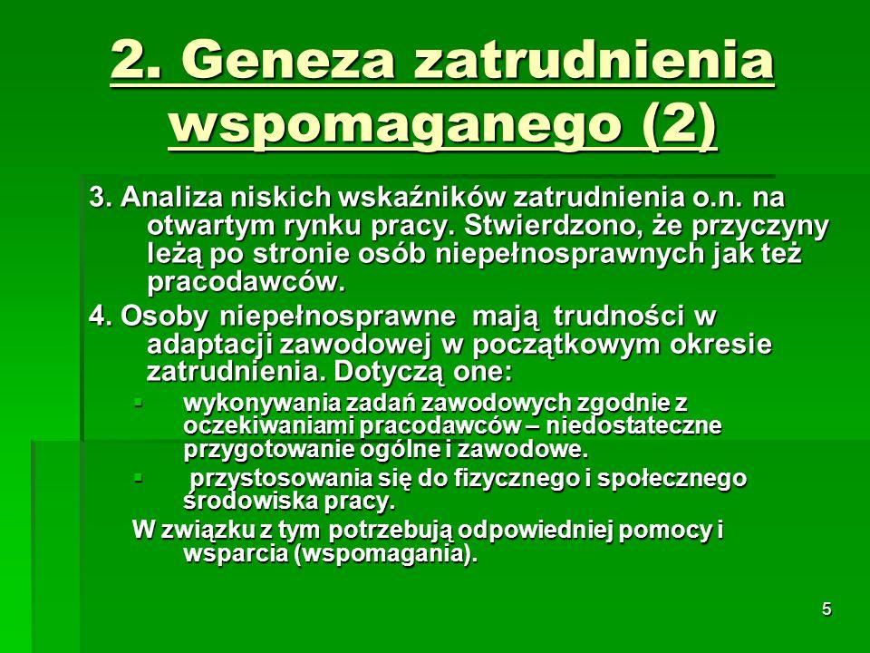 5 2. Geneza zatrudnienia wspomaganego (2) 3. Analiza niskich wskaźników zatrudnienia o.n.