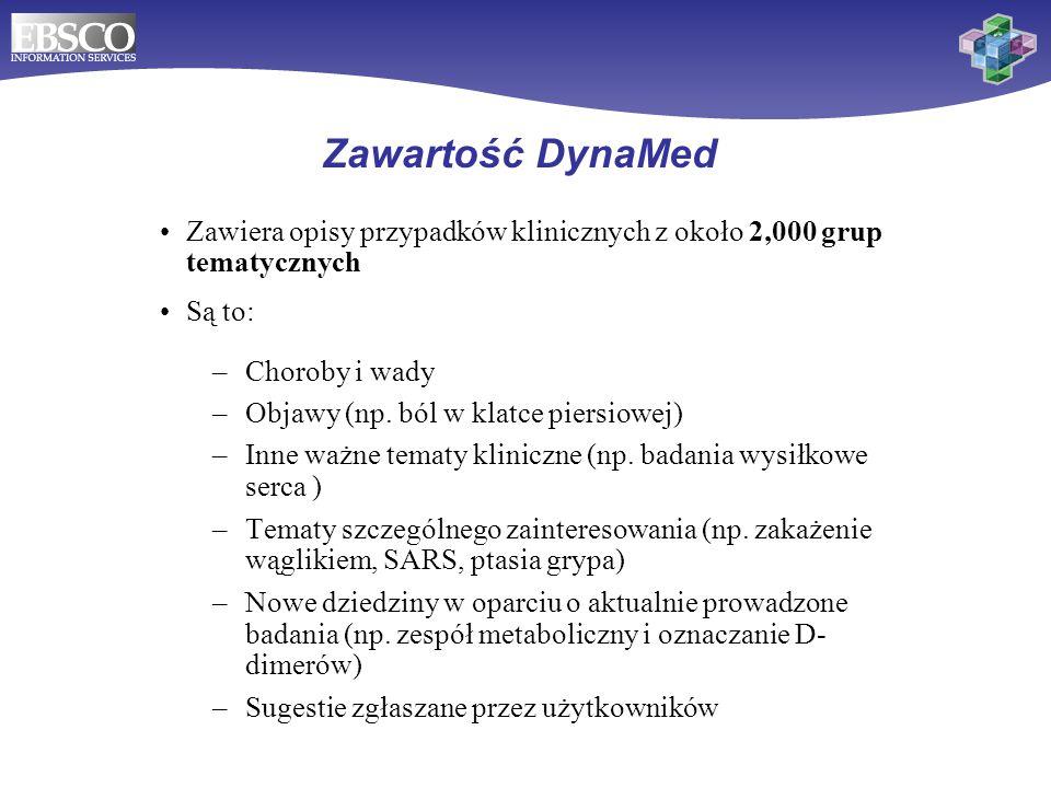 Zawartość DynaMed Zawiera opisy przypadków klinicznych z około 2,000 grup tematycznych Są to: –Choroby i wady –Objawy (np. ból w klatce piersiowej) –I