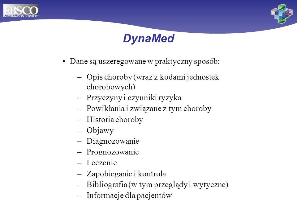 DynaMed Dane są uszeregowane w praktyczny sposób: –Opis choroby (wraz z kodami jednostek chorobowych) –Przyczyny i czynniki ryzyka –Powikłania i związ