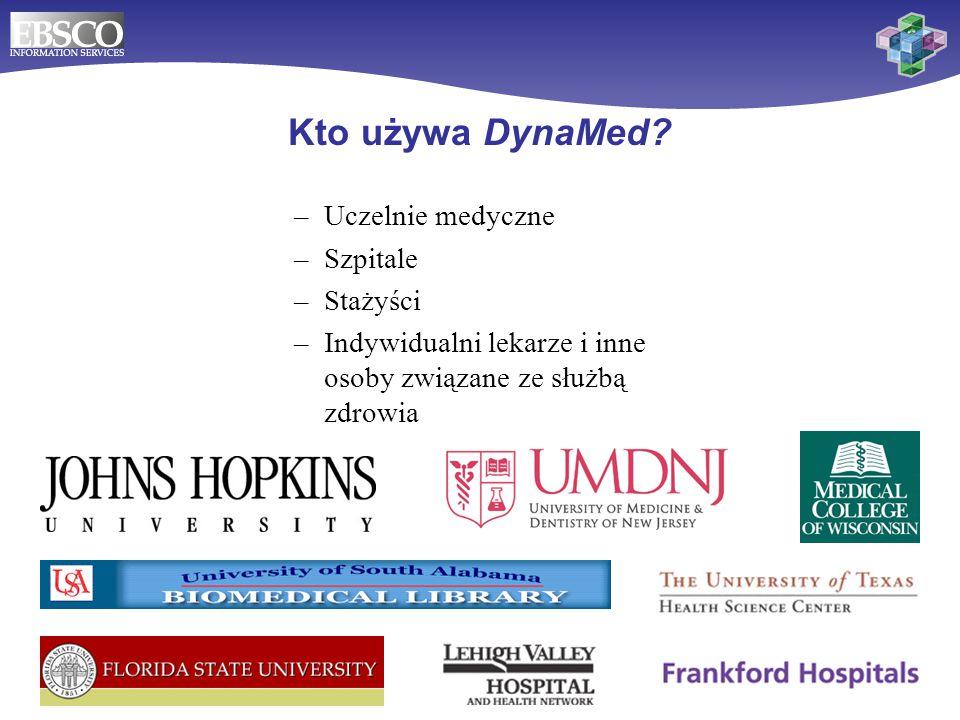 Kto używa DynaMed? –Uczelnie medyczne –Szpitale –Stażyści –Indywidualni lekarze i inne osoby związane ze służbą zdrowia