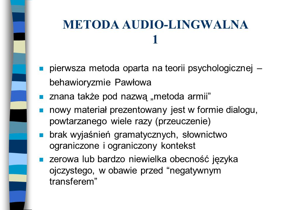 METODA AUDIO-LINGWALNA 2 n szerokie zastosowanie pomocy naukowych takich jak: taśmy, kasety, nagrania audio i video, laboratorium językowe itp.