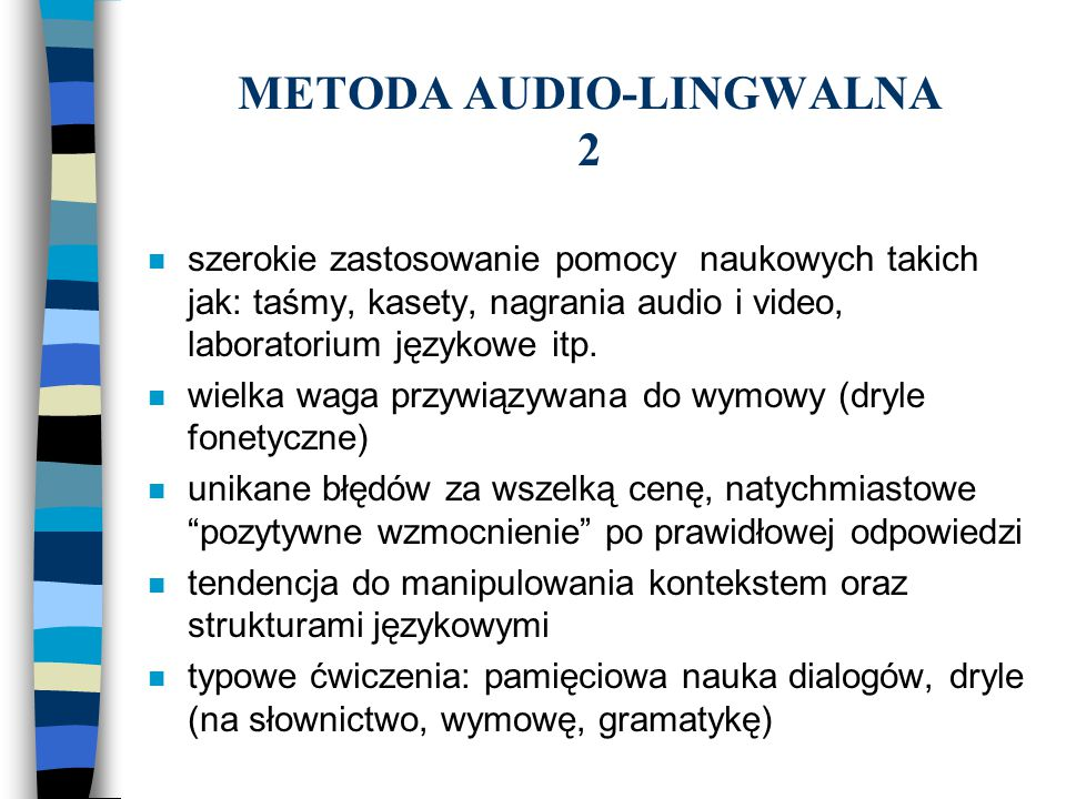 METODA AUDIO-LINGWALNA 2 n szerokie zastosowanie pomocy naukowych takich jak: taśmy, kasety, nagrania audio i video, laboratorium językowe itp. n wiel