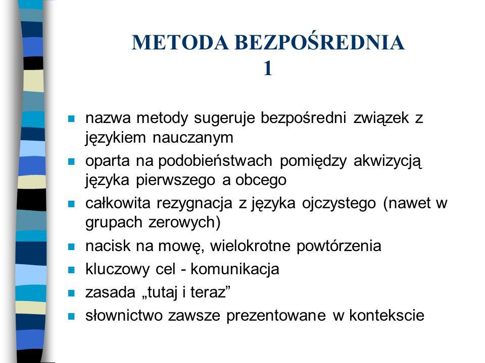 METODA BEZPOŚREDNIA 2 n bardzo duża waga przykładana do wymowy n nauka gramatyki sposobem induktywnym n program oparty na tematach i sytuacjach a nie strukturach n istotna kultura, historia kraju języka uczonego n podkreślanie poprawności n typowe ćwiczenia: dialogi, pytania-odpowiedzi, wykonywanie instrukcji (np.rysowanie mapy)