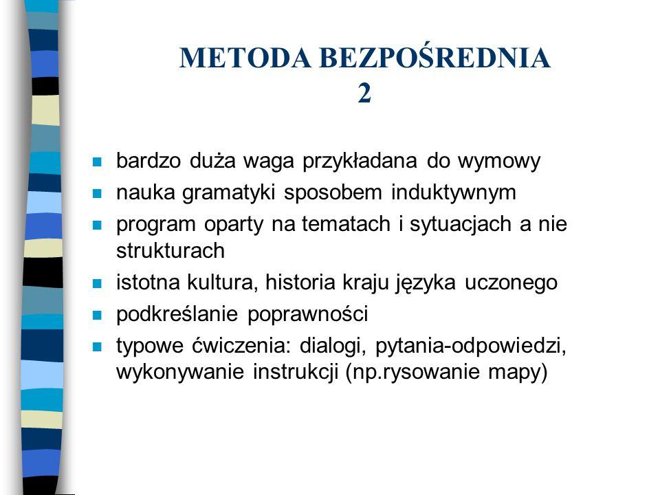 METODA BEZPOŚREDNIA 2 n bardzo duża waga przykładana do wymowy n nauka gramatyki sposobem induktywnym n program oparty na tematach i sytuacjach a nie
