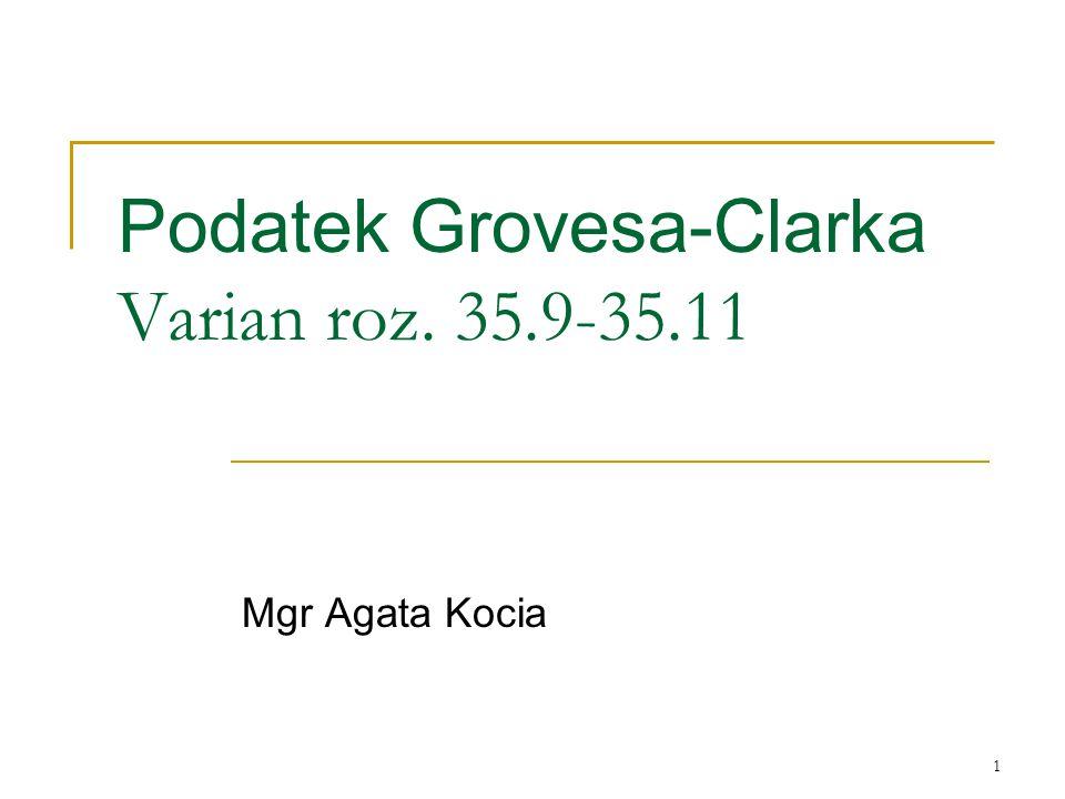 1 Podatek Grovesa-Clarka Varian roz. 35.9-35.11 Mgr Agata Kocia