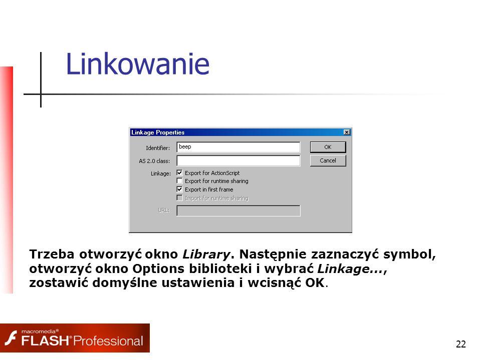 22 Linkowanie Trzeba otworzyć okno Library.