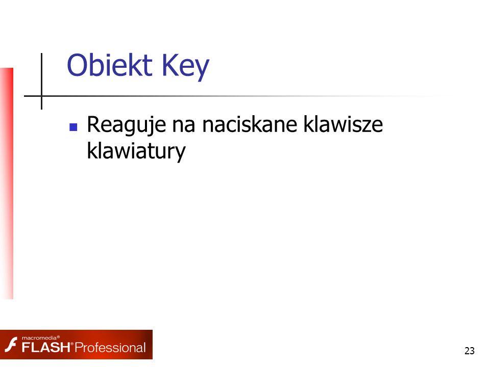 23 Obiekt Key Reaguje na naciskane klawisze klawiatury