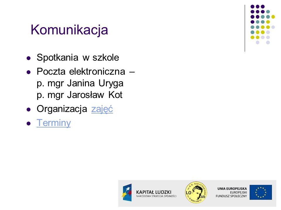 Komunikacja Spotkania w szkole Poczta elektroniczna – p. mgr Janina Uryga p. mgr Jarosław Kot Organizacja zajęćzajęć Terminy