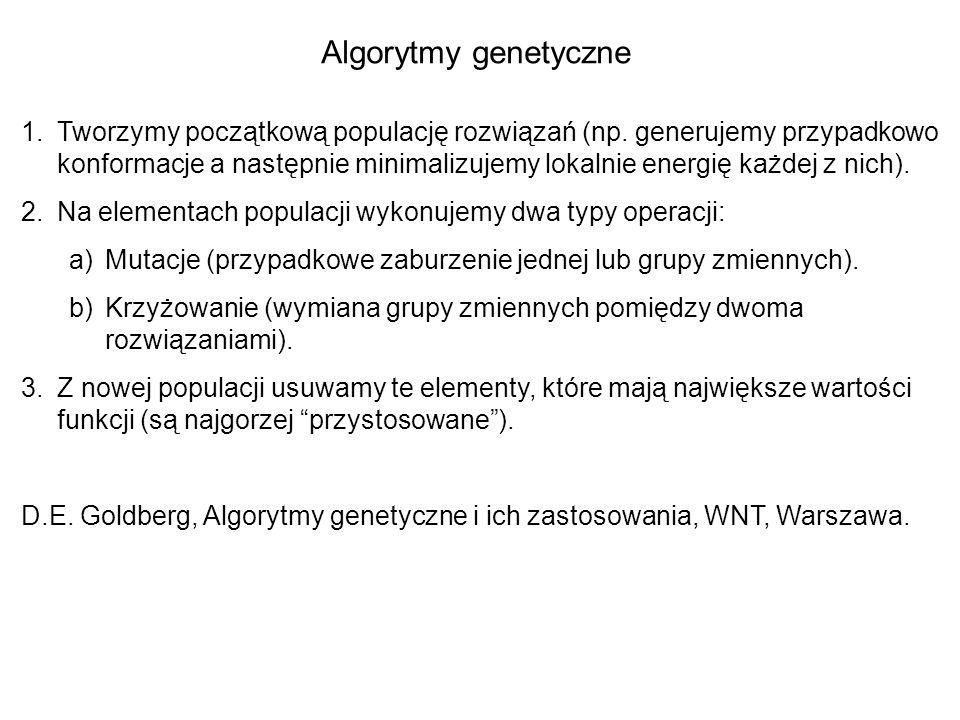 Algorytmy genetyczne 1.Tworzymy początkową populację rozwiązań (np. generujemy przypadkowo konformacje a następnie minimalizujemy lokalnie energię każ