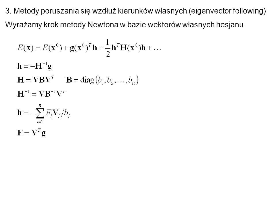 3. Metody poruszania się wzdłuż kierunków własnych (eigenvector following) Wyrażamy krok metody Newtona w bazie wektorów własnych hesjanu.