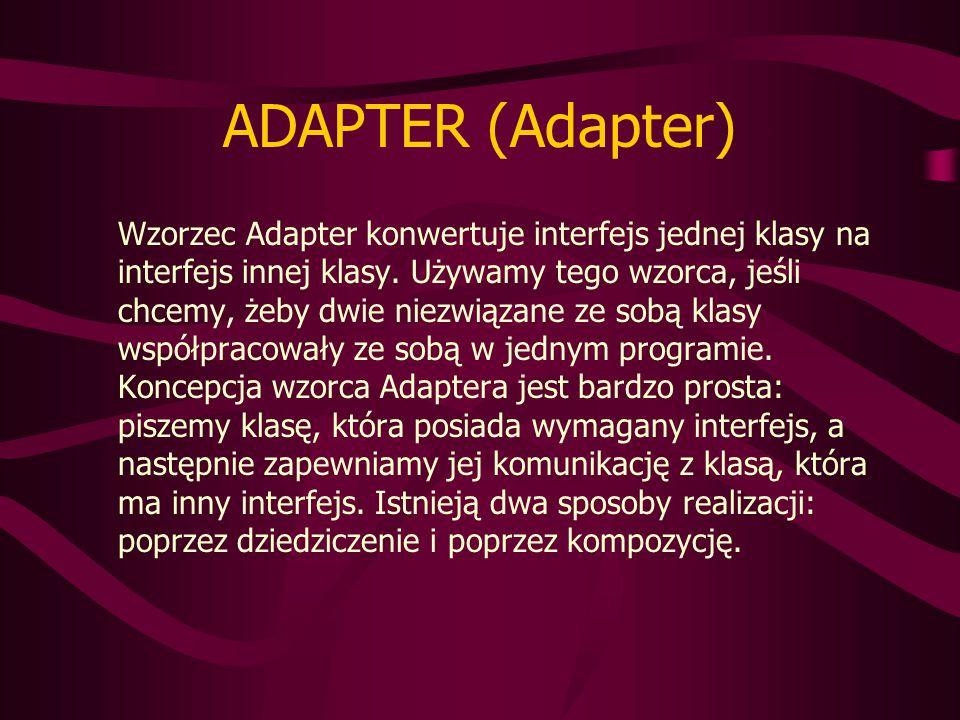 ADAPTER (Adapter) Wzorzec Adapter konwertuje interfejs jednej klasy na interfejs innej klasy.