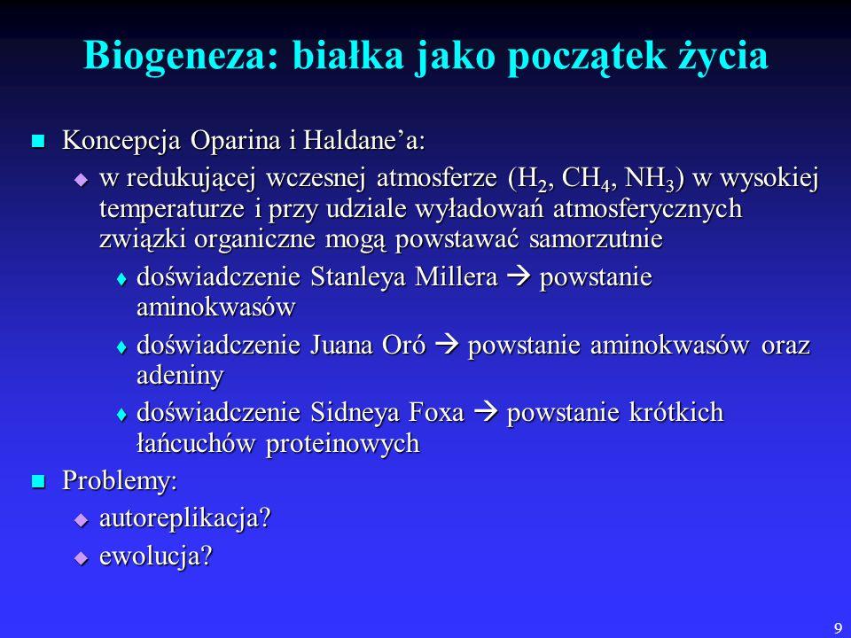 9 Biogeneza: białka jako początek życia Koncepcja Oparina i Haldane'a: Koncepcja Oparina i Haldane'a:  w redukującej wczesnej atmosferze (H 2, CH 4,