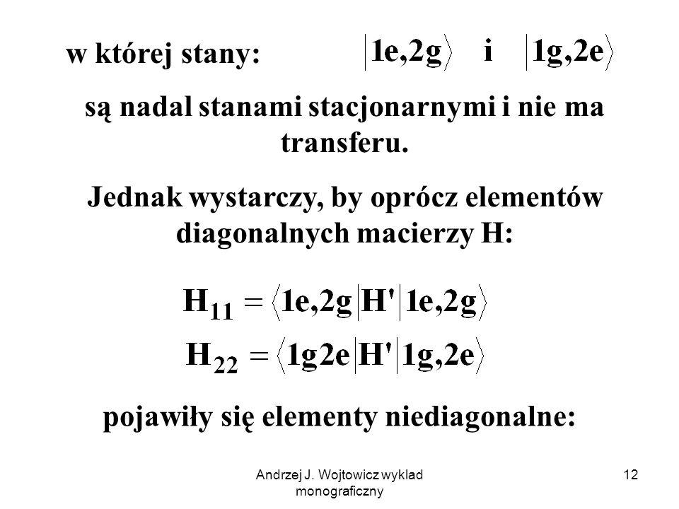 Andrzej J. Wojtowicz wyklad monograficzny 12 w której stany: są nadal stanami stacjonarnymi i nie ma transferu. Jednak wystarczy, by oprócz elementów
