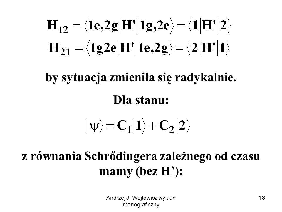 Andrzej J. Wojtowicz wyklad monograficzny 13 by sytuacja zmieniła się radykalnie. Dla stanu: z równania Schrődingera zależnego od czasu mamy (bez H'):