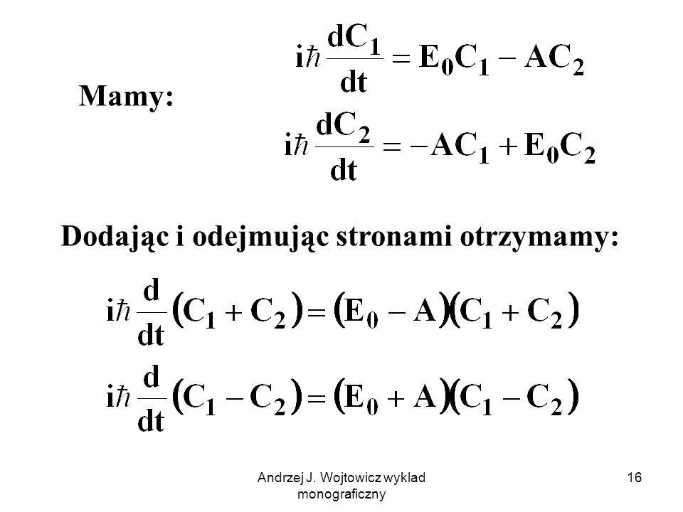 Andrzej J. Wojtowicz wyklad monograficzny 16 Dodając i odejmując stronami otrzymamy: Mamy:
