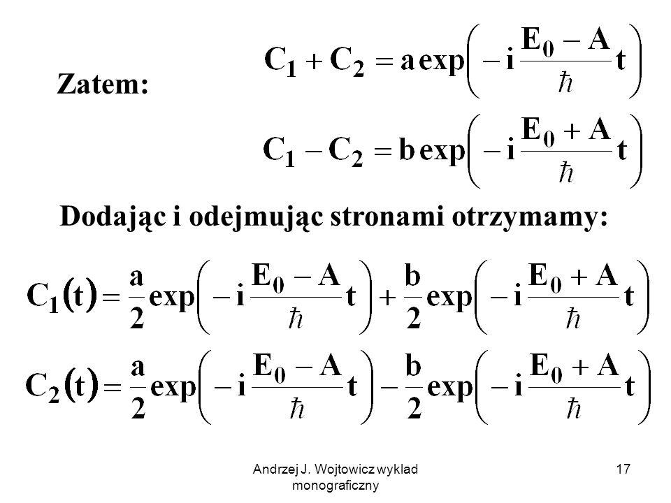 Andrzej J. Wojtowicz wyklad monograficzny 17 Dodając i odejmując stronami otrzymamy: Zatem: