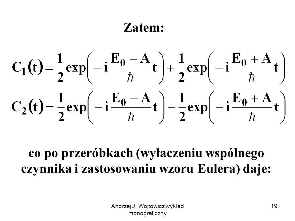 Andrzej J. Wojtowicz wyklad monograficzny 19 Zatem: co po przeróbkach (wyłaczeniu wspólnego czynnika i zastosowaniu wzoru Eulera) daje: