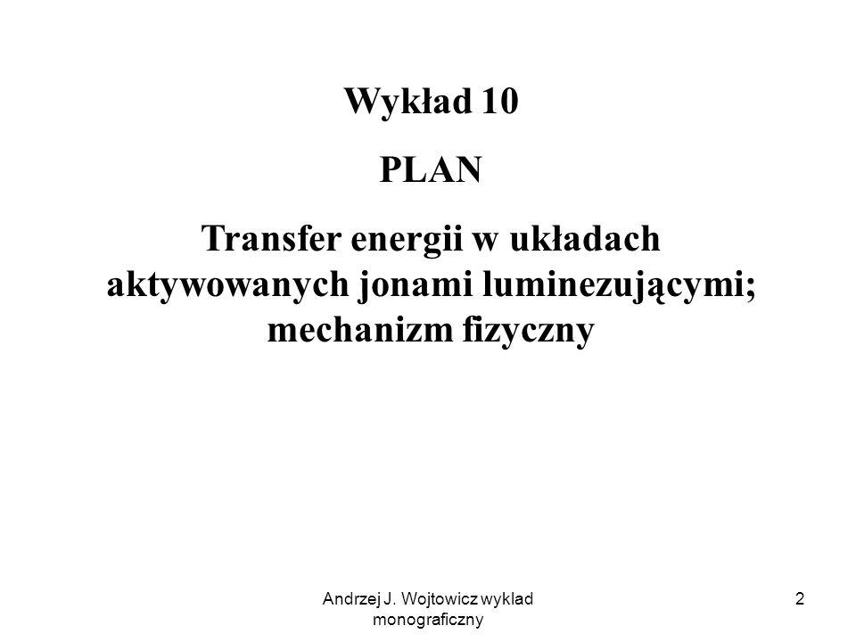Andrzej J. Wojtowicz wyklad monograficzny 2 Wykład 10 PLAN Transfer energii w układach aktywowanych jonami luminezującymi; mechanizm fizyczny