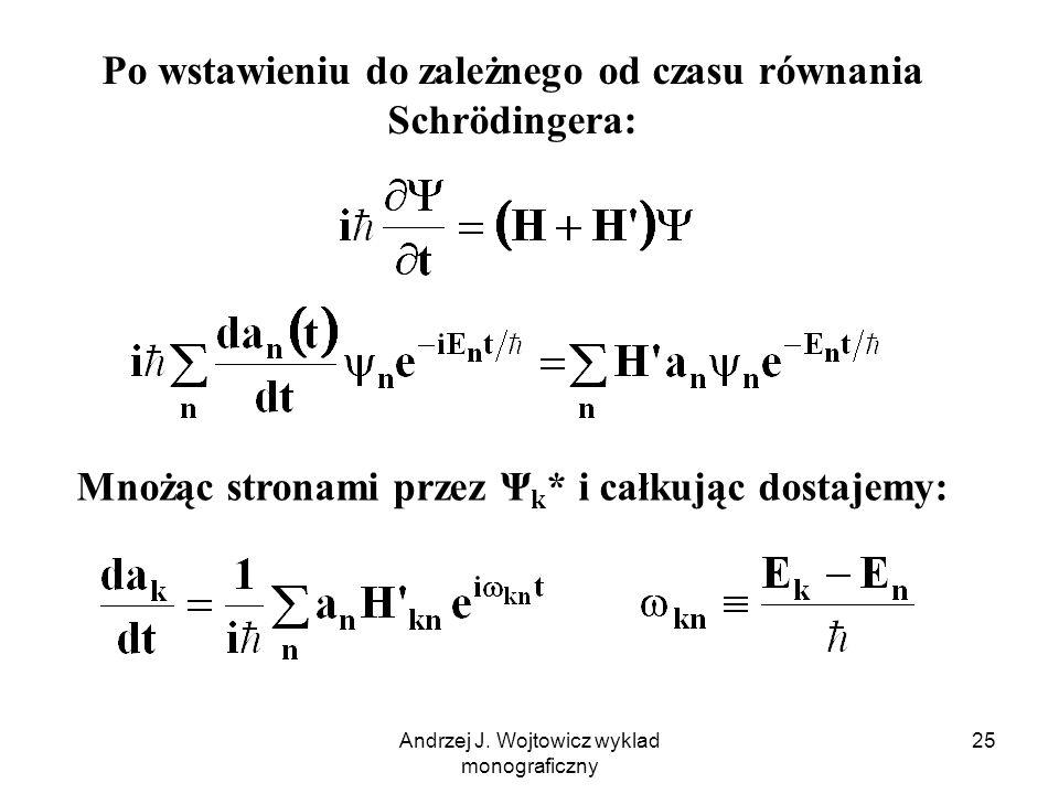 Andrzej J. Wojtowicz wyklad monograficzny 25 Po wstawieniu do zależnego od czasu równania Schrödingera: Mnożąc stronami przez Ψ k * i całkując dostaje