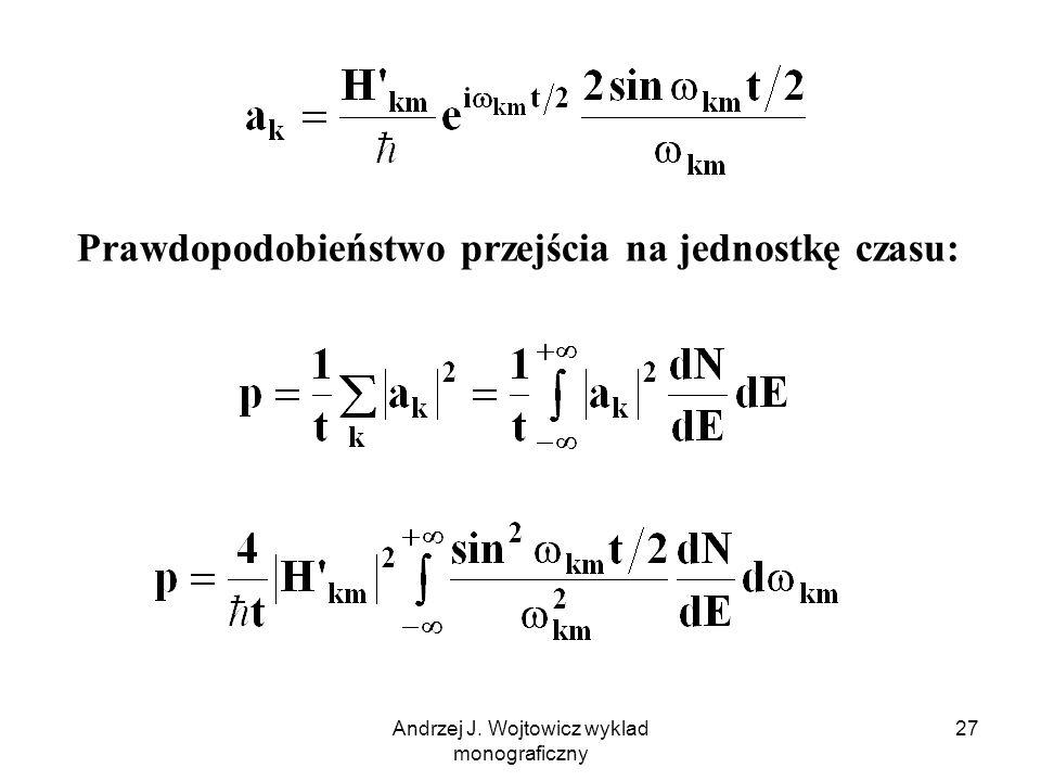 Andrzej J. Wojtowicz wyklad monograficzny 27 Prawdopodobieństwo przejścia na jednostkę czasu: