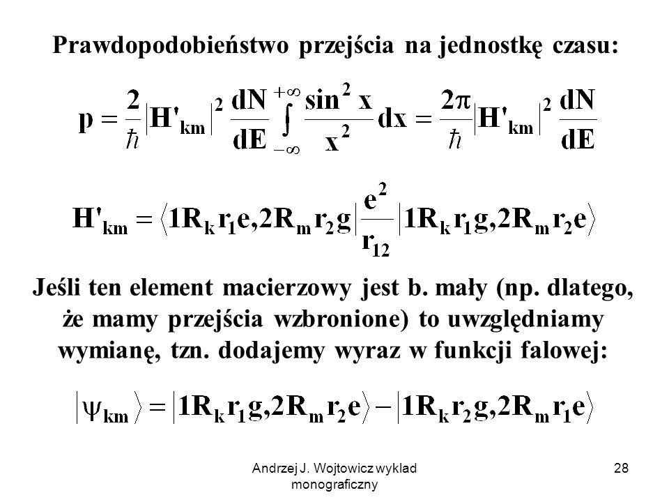 Andrzej J. Wojtowicz wyklad monograficzny 28 Prawdopodobieństwo przejścia na jednostkę czasu: Jeśli ten element macierzowy jest b. mały (np. dlatego,