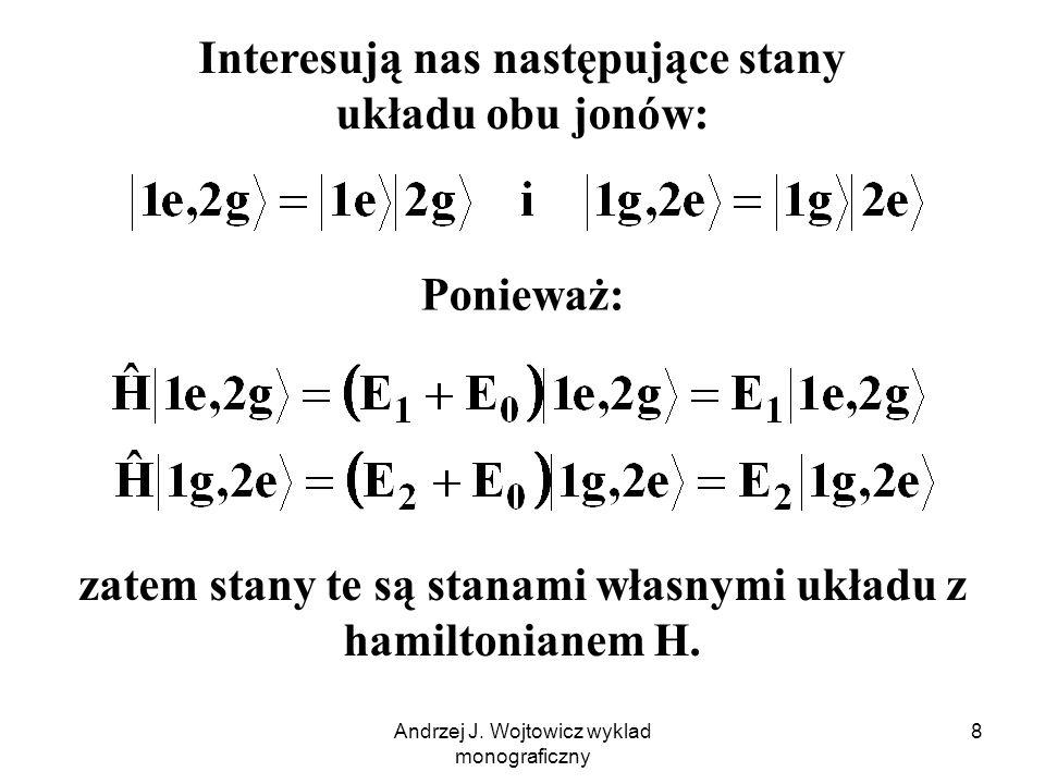Andrzej J. Wojtowicz wyklad monograficzny 8 Ponieważ: zatem stany te są stanami własnymi układu z hamiltonianem H. Interesują nas następujące stany uk