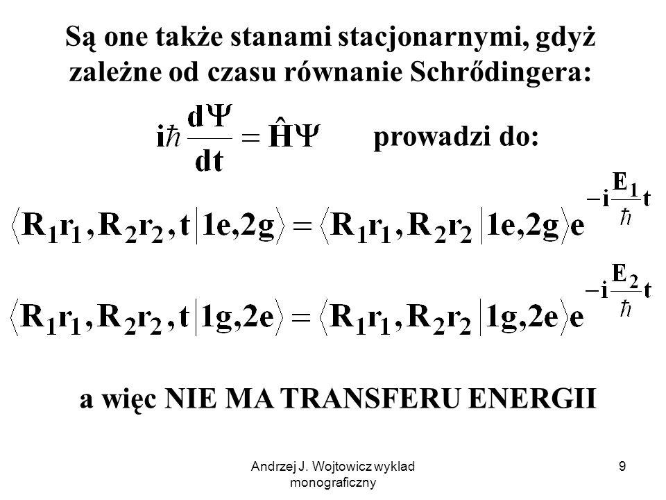 Andrzej J. Wojtowicz wyklad monograficzny 9 prowadzi do: Są one także stanami stacjonarnymi, gdyż zależne od czasu równanie Schrődingera: a więc NIE M