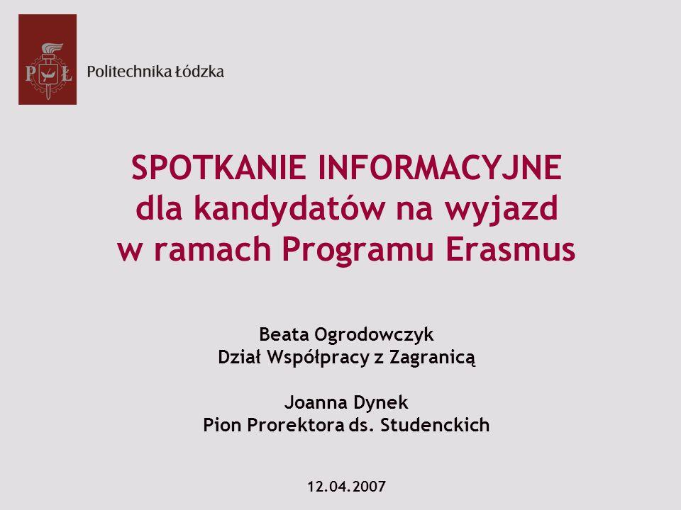 SPOTKANIE INFORMACYJNE dla kandydatów na wyjazd w ramach Programu Erasmus Beata Ogrodowczyk Dział Współpracy z Zagranicą Joanna Dynek Pion Prorektora ds.