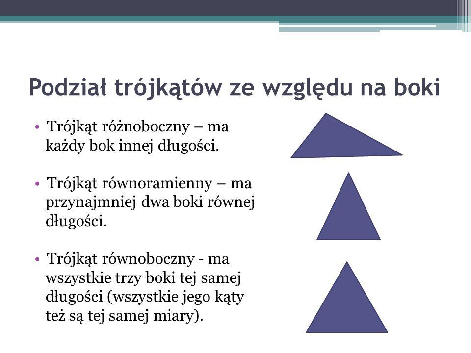 Podział trójkątów ze względu na boki Trójkąt różnoboczny – ma każdy bok innej długości. Trójkąt równoramienny – ma przynajmniej dwa boki równej długoś