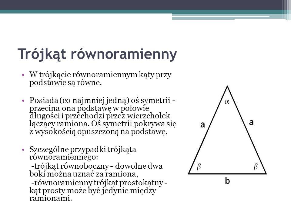 Trójkąt równoramienny W trójkącie równoramiennym kąty przy podstawie są równe. Posiada (co najmniej jedną) oś symetrii - przecina ona podstawę w połow