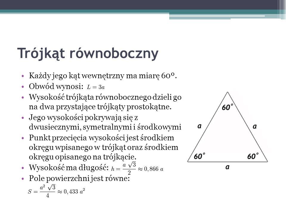 Trójkąt równoboczny Każdy jego kąt wewnętrzny ma miarę 60º. Obwód wynosi: Wysokość trójkąta równobocznego dzieli go na dwa przystające trójkąty prosto