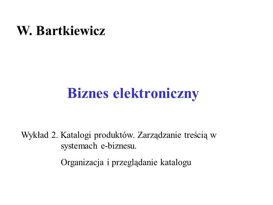 Biznes elektroniczny W. Bartkiewicz Wykład 2. Katalogi produktów.