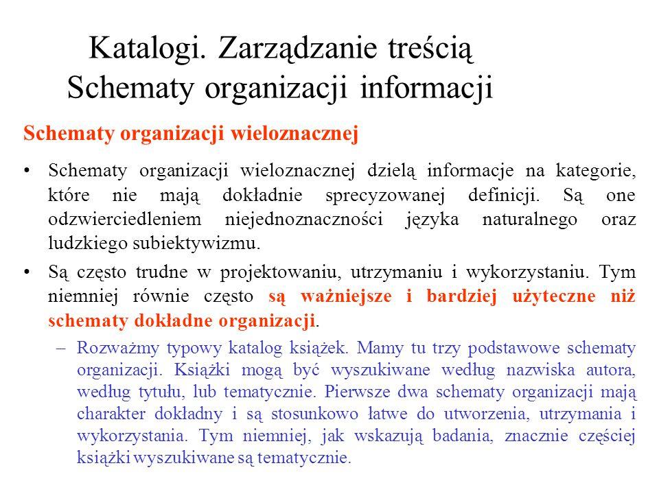 Katalogi. Zarządzanie treścią Schematy organizacji informacji Schematy organizacji wieloznacznej dzielą informacje na kategorie, które nie mają dokład