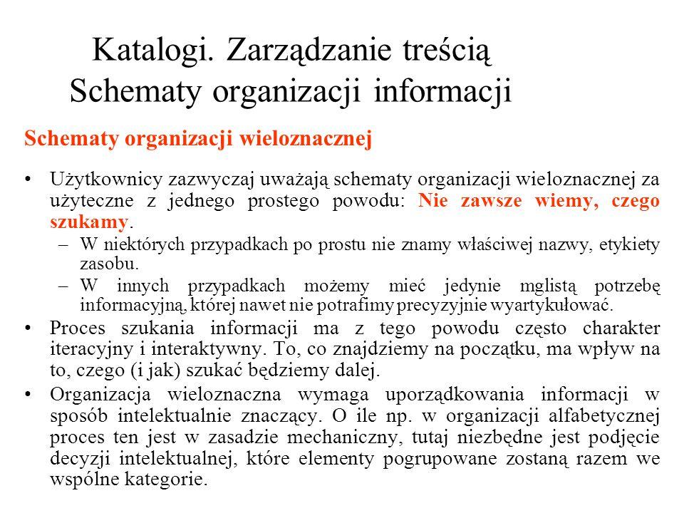 Katalogi. Zarządzanie treścią Schematy organizacji informacji Użytkownicy zazwyczaj uważają schematy organizacji wieloznacznej za użyteczne z jednego
