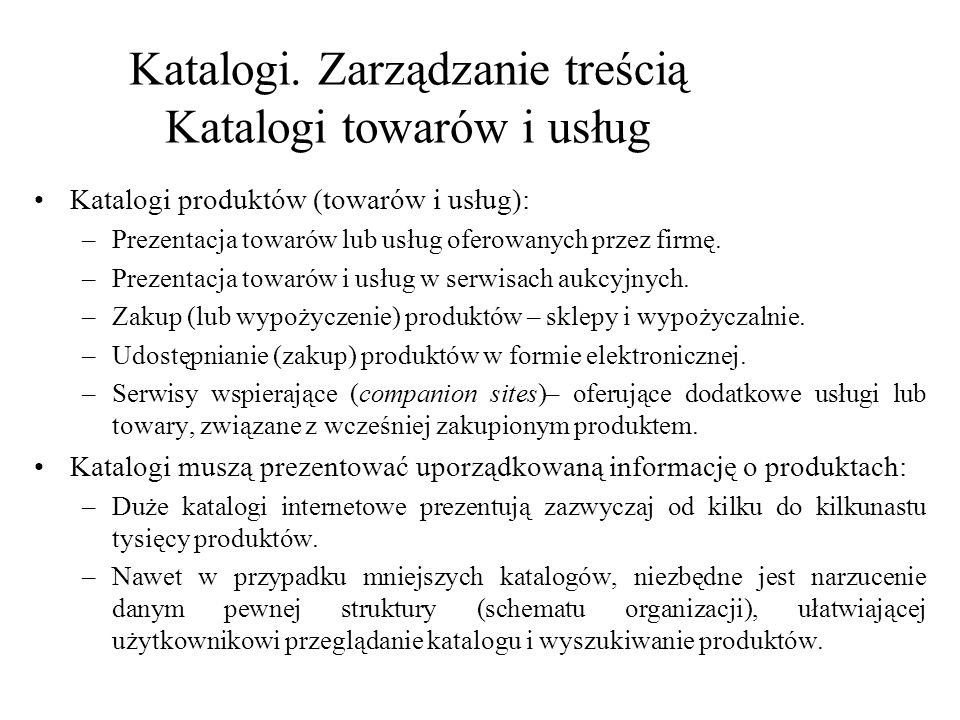 Katalogi. Zarządzanie treścią Katalogi towarów i usług Katalogi produktów (towarów i usług): –Prezentacja towarów lub usług oferowanych przez firmę. –