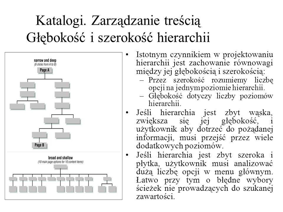 Katalogi. Zarządzanie treścią Głębokość i szerokość hierarchii Istotnym czynnikiem w projektowaniu hierarchii jest zachowanie równowagi między jej głę