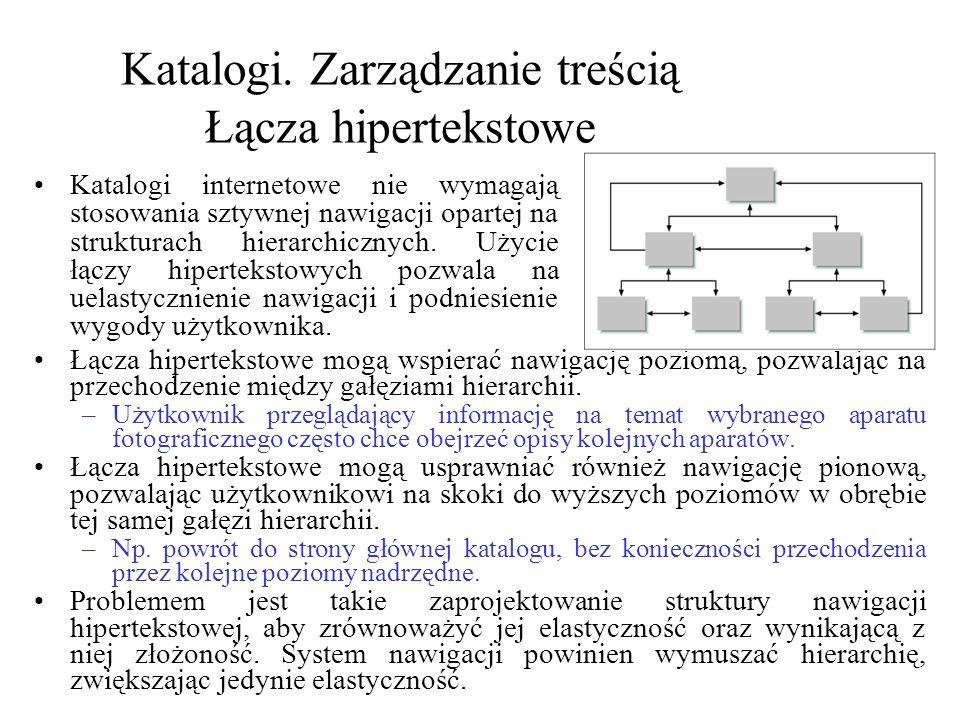 Katalogi. Zarządzanie treścią Łącza hipertekstowe Łącza hipertekstowe mogą wspierać nawigację poziomą, pozwalając na przechodzenie między gałęziami hi