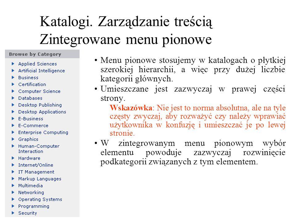 Katalogi. Zarządzanie treścią Zintegrowane menu pionowe Menu pionowe stosujemy w katalogach o płytkiej szerokiej hierarchii, a więc przy dużej liczbie