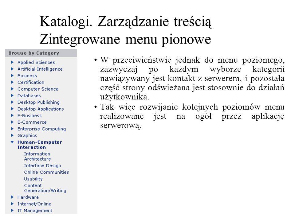 Katalogi. Zarządzanie treścią Zintegrowane menu pionowe W przeciwieństwie jednak do menu poziomego, zazwyczaj po każdym wyborze kategorii nawiązywany