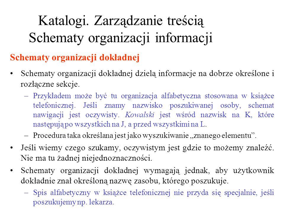 Katalogi. Zarządzanie treścią Schematy organizacji informacji Schematy organizacji dokładnej dzielą informacje na dobrze określone i rozłączne sekcje.