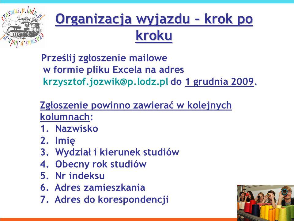 Organizacja wyjazdu – krok po kroku Prześlij zgłoszenie mailowe w formie pliku Excela na adres krzysztof.jozwik@p.lodz.pl do 1 grudnia 2009.