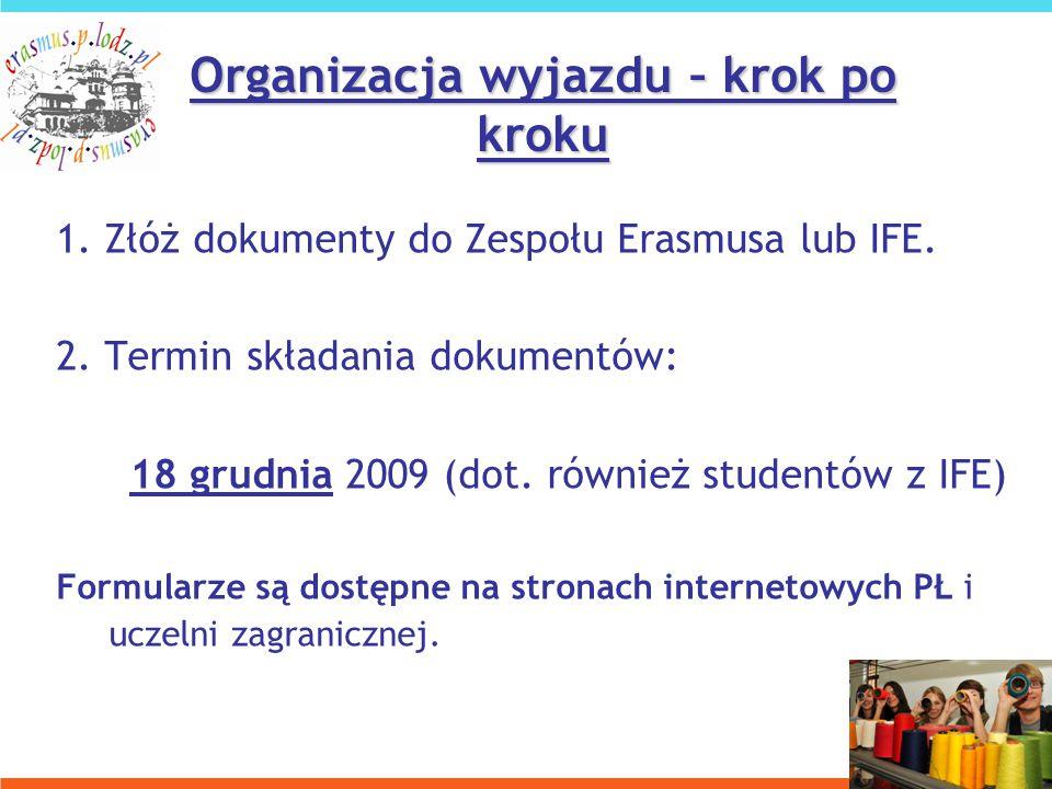 1. Złóż dokumenty do Zespołu Erasmusa lub IFE. 2.