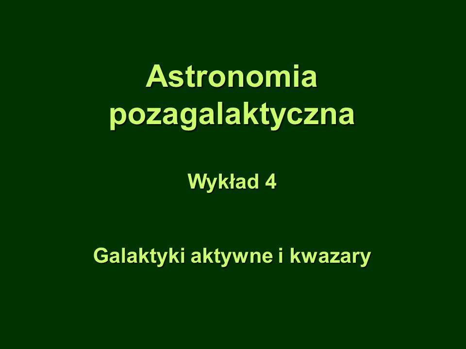 Astronomiapozagalaktyczna Wykład 4 Galaktyki aktywne i kwazary